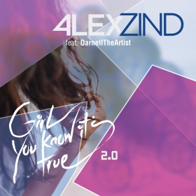 ALEX ZIND FEAT. DARNELL THEARTIST - GIRL YOU KNOW IT´S TRUE 2.0